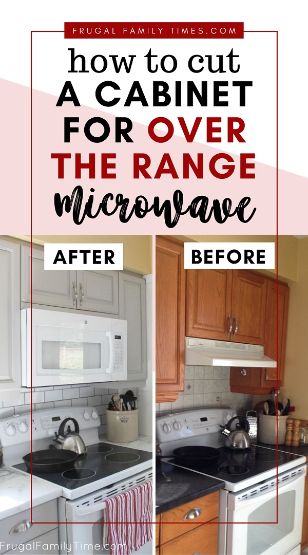 How To Cut A Cabinet For Over The Range Microwave Our Budget Kitchen Update Frugal Family Times